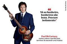 """""""Vá ao banheiro, banheiros são bons. Procure isolamento"""" - Paul McCartney - http://epoca.globo.com/tempo/noticia/2015/04/frases-que-resumem-semana878.html"""