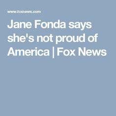 Jane Fonda says she's not proud of America   Fox News