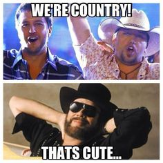 I can't stand bro country music. I'm with hank on this one! Bro Country, Old Country Music, Outlaw Country, Country Music Quotes, Country Music Lyrics, Country Music Artists, Country Music Stars, Country Songs, Country Life