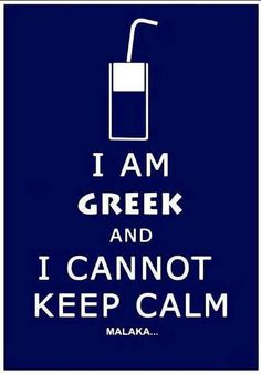 I am greek...hear me roar!