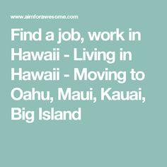 Find a job, work in Hawaii - Living in Hawaii - Moving to Oahu, Maui, Kauai, Big Island