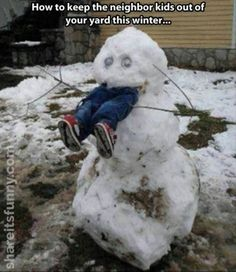Snowman Snow Scarecrow - How To Keep Kids Out of Your Yard This Winter ---- hilarious jokes funny pictures walmart humor fails by mallory Funny Shit, Stupid Funny Memes, Top Funny, Funny Relatable Memes, Funny Cute, Funny Humor, Hilarious Jokes, Funny Stuff, Funny Things