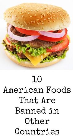10 American Foods That Are Banned in Other Countries - Natural Holistic Life #america #food #health #natural #holistic