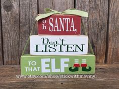 A personal favorite from my Etsy shop https://www.etsy.com/listing/481269247/elf-sign-oh-santa-dont-listen-to-that