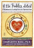 If the Buddha Dated by Charlotte Kasl: In this practical, playful, yet spiritual guide, Charlotte Kasl, author of the highly successful Finding Joy: 101 Ways to Free Your Spirit and Dance with Life, shows you what it would be like to have the ancient wisdom of the Buddha to guide you through...