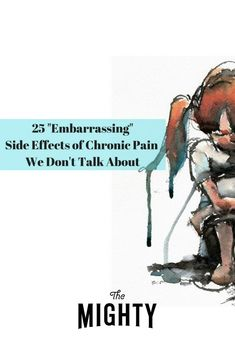 25 'Embarrassing' Side Effects of Chronic Pain We Don't Talk About | The Mighty