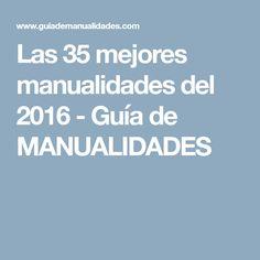 Las 35 mejores manualidades del 2016 - Guía de MANUALIDADES