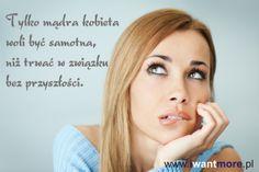 Tylko mądra kobieta woli być samotna, niż trwać w związku bez przyszłości /Only the wise woman prefers to be alone than to be in a relationship without a future/ - www.iwantmore.pl - www.more4design.pl - www.mymarilynmonroe.blog.pl