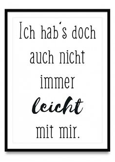 Ich habs doch auch nicht immer leicht mit mir - Poster I don't always have it easy with me - posters in sizes Din and Quotes For Shirts, Relationship Quotes, Life Quotes, Words Quotes, Sayings, Word Pictures, Boyfriend Quotes, True Words, Picture Quotes