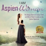 I am AspienWoman: Unique Characteristics, Traits, Gifts of Adult Females on Autism Spectrum by Tania Marshall