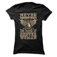 Never Underestimate... Denver Women - 99 Cool City Shir - teeshirt dress #pink sweatshirt #fishing t shirts
