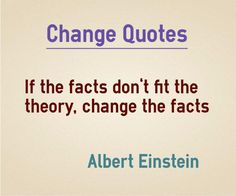 ShareChange the Facts If the facts don't fit the theory, change the facts.   http://www.braintrainingtools.org/skills/how-scientists-change-facts-to-fit-theory/