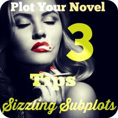 Plot Your Novel: 3 Tips for Sizzling Subplots - Just Write A Book Blog