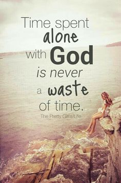 Spend some alone time with God. He is waiting on you!  www.Facebook.com/ theprettygirlslife