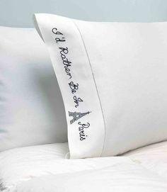 I'd Rather Be in Paris Pillowcase Set | $38.98 from boutique-de-la-mer.com