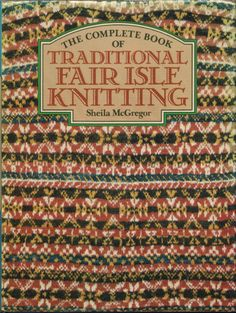 Vintage 1981 'The Complete Book of Traditional Fair Isle Knitting ...