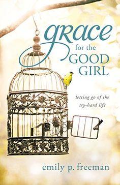 Grace for the Good Girl: Letting Go of the Try-Hard Life ... https://www.amazon.com/dp/B005GMYCHY/ref=cm_sw_r_pi_dp_x_EGhsybQKC67XR