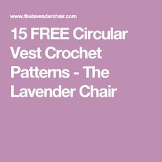 15 FREE Circular Vest Crochet Patterns - The Lavender Chair