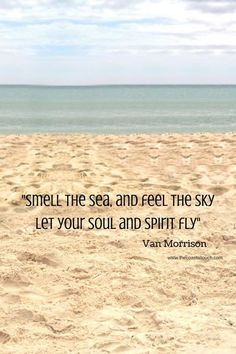 One of my favorite songs! ~Beach Quotes - Smell the sea and feel the sky. let your soul and spirit fly - travel quotes - vacation inspiration - beach love - van morrison- into the mystic. Deep Relationship Quotes, Motivacional Quotes, Beach Quotes And Sayings, Crush Quotes, Beach Life Quotes, Daily Quotes, Nature Quotes, Quotes On Sea, Quotes About The Sea