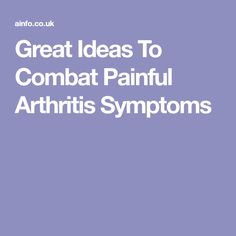 Great Ideas To Combat Painful Arthritis Symptoms