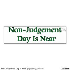Non-Judgement Day Is Near Car Bumper Sticker