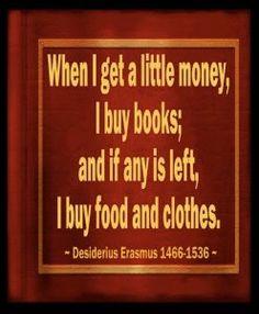 When I get a little money, I buy books!