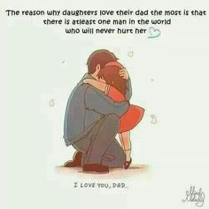 ♀ The reason why daughters love their dad the most is that there is at least one man in the world who will never hurt her. ♂