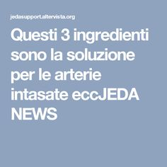 Questi 3 ingredienti sono la soluzione per le arterie intasate eccJEDA NEWS Health Fitness, Diet, Fitness, Health And Fitness