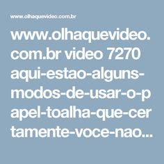 www.olhaquevideo.com.br video 7270 aqui-estao-alguns-modos-de-usar-o-papel-toalha-que-certamente-voce-nao-conhecia