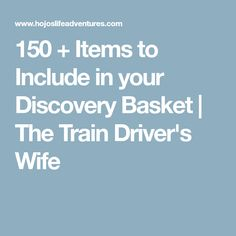150 + Items to Include in your Discovery Basket | The Train Driver's Wife