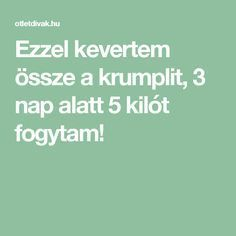 Ezzel kevertem össze a krumplit, 3 nap alatt 5 kilót fogytam! Kili, Health Fitness, Lose Weight, Food And Drink, Healthy, Health, Yogurt, Fitness, Health And Fitness