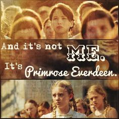"""""""And it's not me. It's Primrose Everdeen."""""""