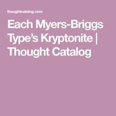Each Myers-Briggs Type's Kryptonite   Thought Catalog