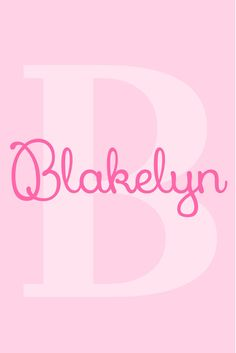 Blakelyn I B Baby Names for Girls I Nameille.com
