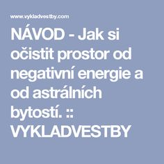 NÁVOD - Jak si očistit prostor od negativní energie a od astrálních bytostí. :: VYKLADVESTBY
