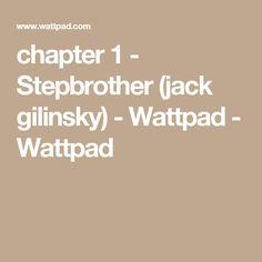 chapter 1 - Stepbrother (jack gilinsky) - Wattpad - Wattpad