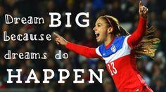 Dream BIG because dreams do HAPPEN✨⚽️ #alexmorgan #morgan #alex #soccer #soccerquotes #usa #usasoccer #dream #dreambig #quotes