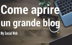 Come aprire un blog professionale: 5 pilastri indispensabili