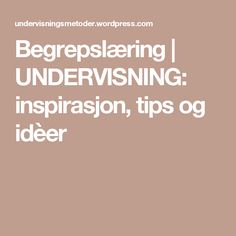 Begrepslæring | UNDERVISNING: inspirasjon, tips og idèer Teaching, Education, Tips, Blog, Collection, First Class, Learning, Counseling, Studying