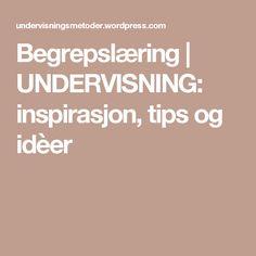Begrepslæring | UNDERVISNING: inspirasjon, tips og idèer Teaching, Education, Tips, Blog, Collection, First Grade, Advice, Blogging, Learning