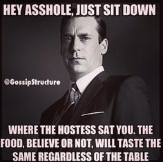 Seriously, these kind of people piss me off, you ask for a table upfront but when the hosts are taking you back, you now want a booth, who cares table/booth just sit where they take you!!!~Desireé