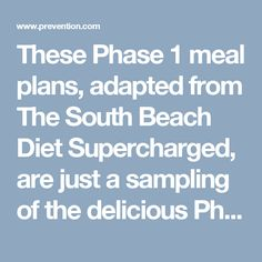 These Phase 1 meal plans, adapted from The South Beach Diet Supercharged, are just a sampling of the delicious Phase 1 foods you'll find in Dr. Arthur Agatston's new book.