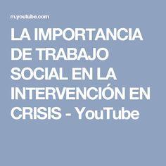 LA IMPORTANCIA DE TRABAJO SOCIAL EN LA INTERVENCIÓN EN CRISIS - YouTube