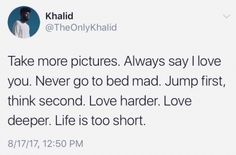 Take more pictures. Never go te bed mad. Jump first, think second. Real Talk Quotes, Fact Quotes, Mood Quotes, Cute Quotes, Quotes To Live By, Tweet Quotes, Twitter Quotes, Twitter Tweets, The Words