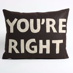 You're Right Pillow