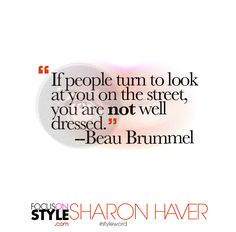"""""""If people turn to look at you on the street, you are not well dressed.""""  -- Beau Brummel  For more daily stylist tips + style inspiration, visit: https://focusonstyle.com/styleword/ #fashionquote #styleword"""