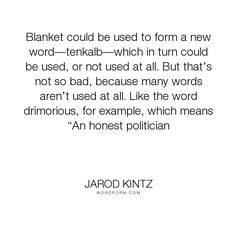"Jarod Kintz - ""Blanket could be used to form a new word�tenkalb�which in turn could be used, or..."". brick-and-blanket-test, brick-and-blanket-uses, brick-and-blanket-iq-test, brick-and-blanket-responses"