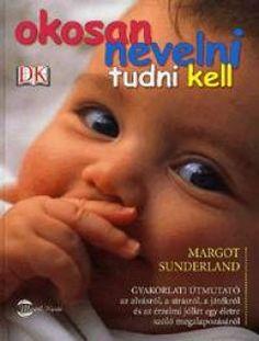 Könyv: Okosan nevelni tudni kell (Margot Sunderland)