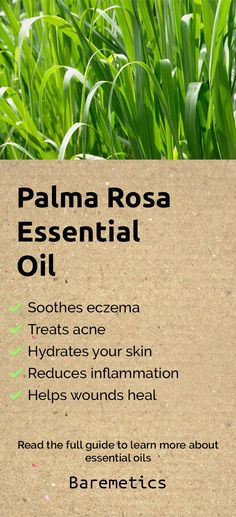 Palma rosa essential oil prevents acne, soothes eczema, hydrates your skin and reduces inflammation. A great way to use this oil is to add it to your favourite moisturiser and rub it into your face after cleansing for softer, healthier skin. Learn more about palma rosa and other essential oils in this complete guide by clicking on the image above!