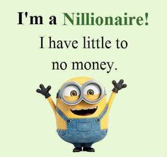 ❤Minions money, not a millionaire that's hilarious! See my Minion pins https://www.pinterest.com/search/my_pins/?q=minions